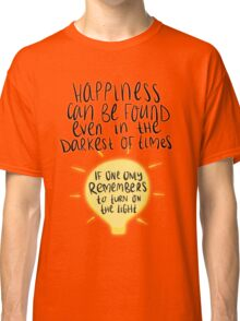 Happiness can be found even in the darkest of times, if one only remembers to turn on the light. Classic T-Shirt