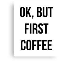 OK, but first coffee - version 1 - black Canvas Print