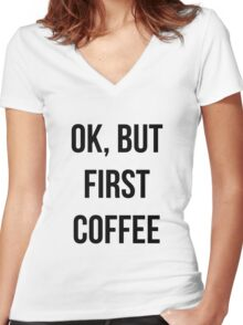 OK, but first coffee - version 1 - black Women's Fitted V-Neck T-Shirt