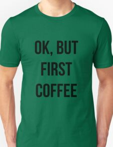 OK, but first coffee - version 1 - black Unisex T-Shirt