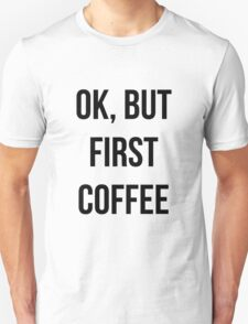 OK, but first coffee - version 1 - black Unisex T-Shirt
