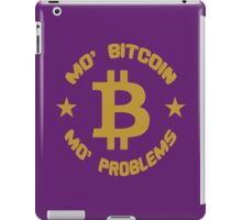 Mo' Bitcoin Mo' Problems iPad Case/Skin