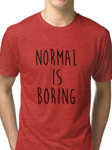 Normal is boring - version 1 - black Tri-blend T-Shirt
