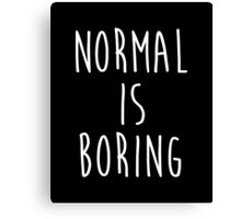 Normal is boring - version 2 - white Canvas Print