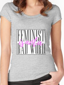 FEMINIST IS NOT A BAD WORD Women's Fitted Scoop T-Shirt