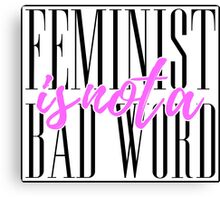 FEMINIST IS NOT A BAD WORD Canvas Print
