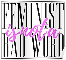FEMINIST IS NOT A BAD WORD Poster