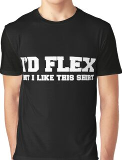 I'd flex but i like this shirt - version 2 - white Graphic T-Shirt