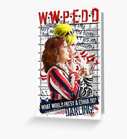 Absolutely Fabulous. AbFab. What Would Patsy and Edina Do, Darling? WWPEDD.  Greeting Card