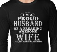PERFECT GIFT FOR PROUD HUSBAND - FROM WIFE Long Sleeve T-Shirt