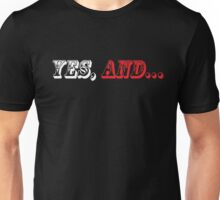 Yes, And... Unisex T-Shirt