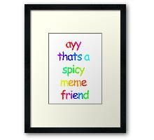 ayy thats a spicy meme friend Framed Print
