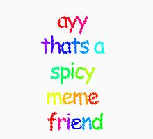 ayy thats a spicy meme friend Unisex T-Shirt