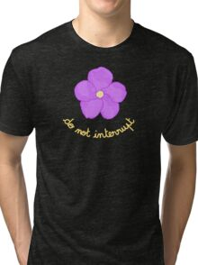 Do not Interrupt - Purple Flower Tri-blend T-Shirt
