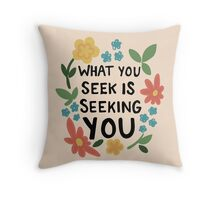 What You Seek retro hipster floral inspirational typography love print Throw Pillow
