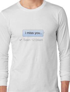 i miss you.. Long Sleeve T-Shirt