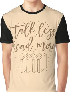 Talk less READ MORE Graphic T-Shirt