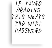 if youre reading this whats the wifi password Canvas Print