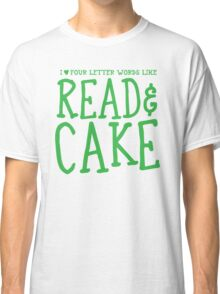 I love four letter words like READ and CAKE Classic T-Shirt