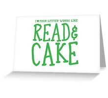 I love four letter words like READ and CAKE Greeting Card
