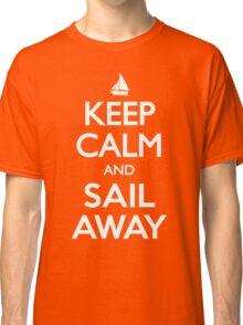 Keep Calm and Sail Away Sailing Yacht T Shirt Classic T-Shirt