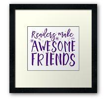 READERS make awesome friends Framed Print