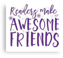 READERS make awesome friends Canvas Print
