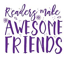 READERS make awesome friends Photographic Print