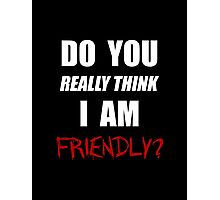 Do you really think I am friendly? - White Ink  Photographic Print