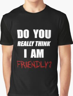 Do you really think I am friendly? - White Ink  Graphic T-Shirt
