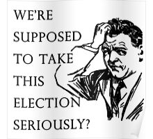 We're supposed to take this election seriously?  Poster