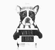 Winter is boring Unisex T-Shirt