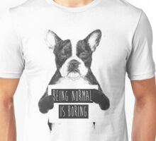 Being normal is boring Unisex T-Shirt