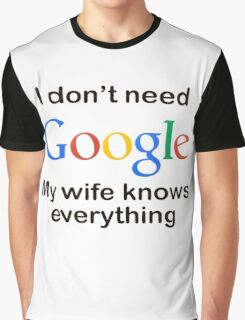 I'dont need google my wife knows everything Graphic T-Shirt