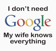 I'dont need google my wife knows everything Kids Tee