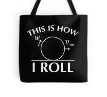 roll physics Tote Bag