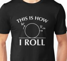 roll physics Unisex T-Shirt
