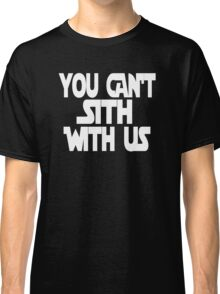 You Can't Sith With Us Classic T-Shirt