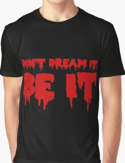 Don't Dream it, Be it! Rocky Horror Graphic T-Shirt