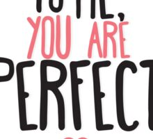 To me you are perfect Sticker