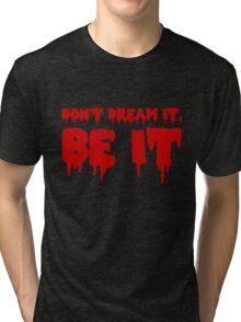 Don't Dream it, Be it! Rocky Horror Tri-blend T-Shirt