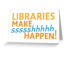 Libraries MAKE SHHHHH Happen! Greeting Card