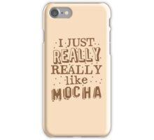 I just REALLY REALLY like MOCHA iPhone Case/Skin