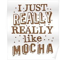 I just REALLY REALLY like MOCHA Poster