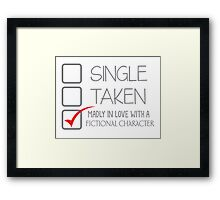 SINGLE TAKEN Madly in love with a fictional character Framed Print