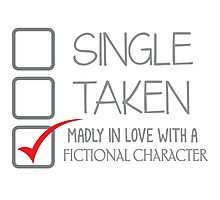 SINGLE TAKEN Madly in love with a fictional character Photographic Print