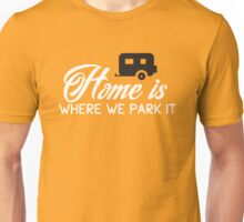 Home is where we park it! Unisex T-Shirt