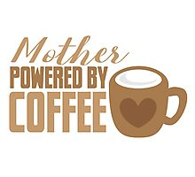 Mother Powered by COFFEE Photographic Print