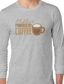 Mother Powered by COFFEE Long Sleeve T-Shirt