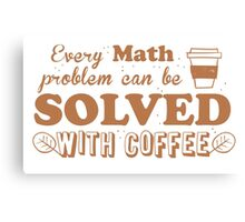 Every math problem can be solved with COFFEE Canvas Print